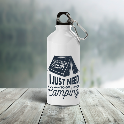 I DON'T NEED THERAPY.. I JUST NEED TO GO CAMPING turistická fľaša