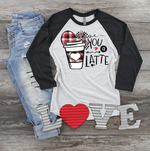VALENTINE'S DAY  - Love You a Latte  - Full Color Transfer - PRE-SALE - SHIPS IN 7-10 DAYS