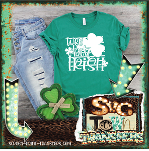 ST PATRICK'S DAY -WEE BIT IRISH -  PRE-SALE - SHIPS IN 7-10 BUSINESS DAYS