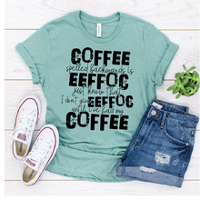 Load image into Gallery viewer, COFFEE SPELLED BACKWARDS- PRESALE - SHIPS IN 7-10 BUSINESS DAYS
