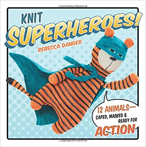 Knit Superheroes by Rebecca Danger