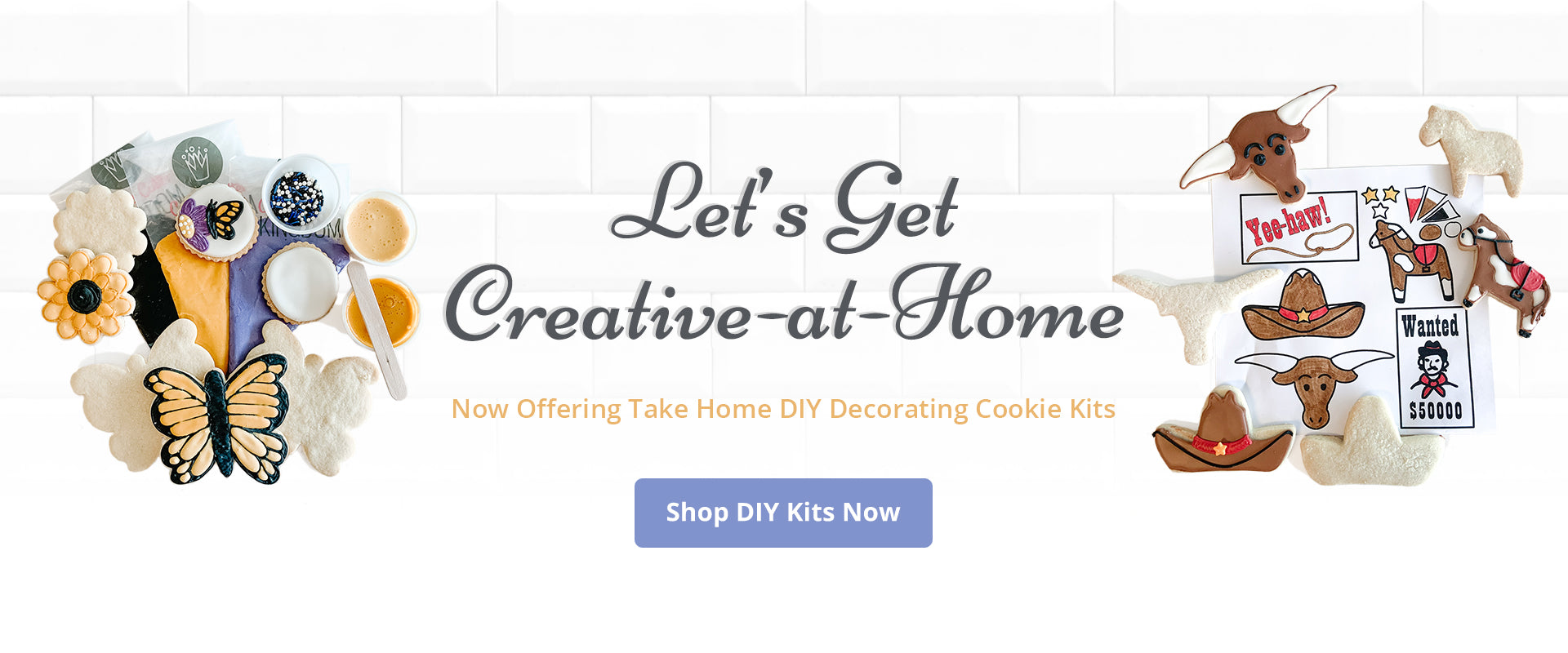 Let's get creative-at-home. Now offering take home DIY cookie decorating kits. Shop Now.