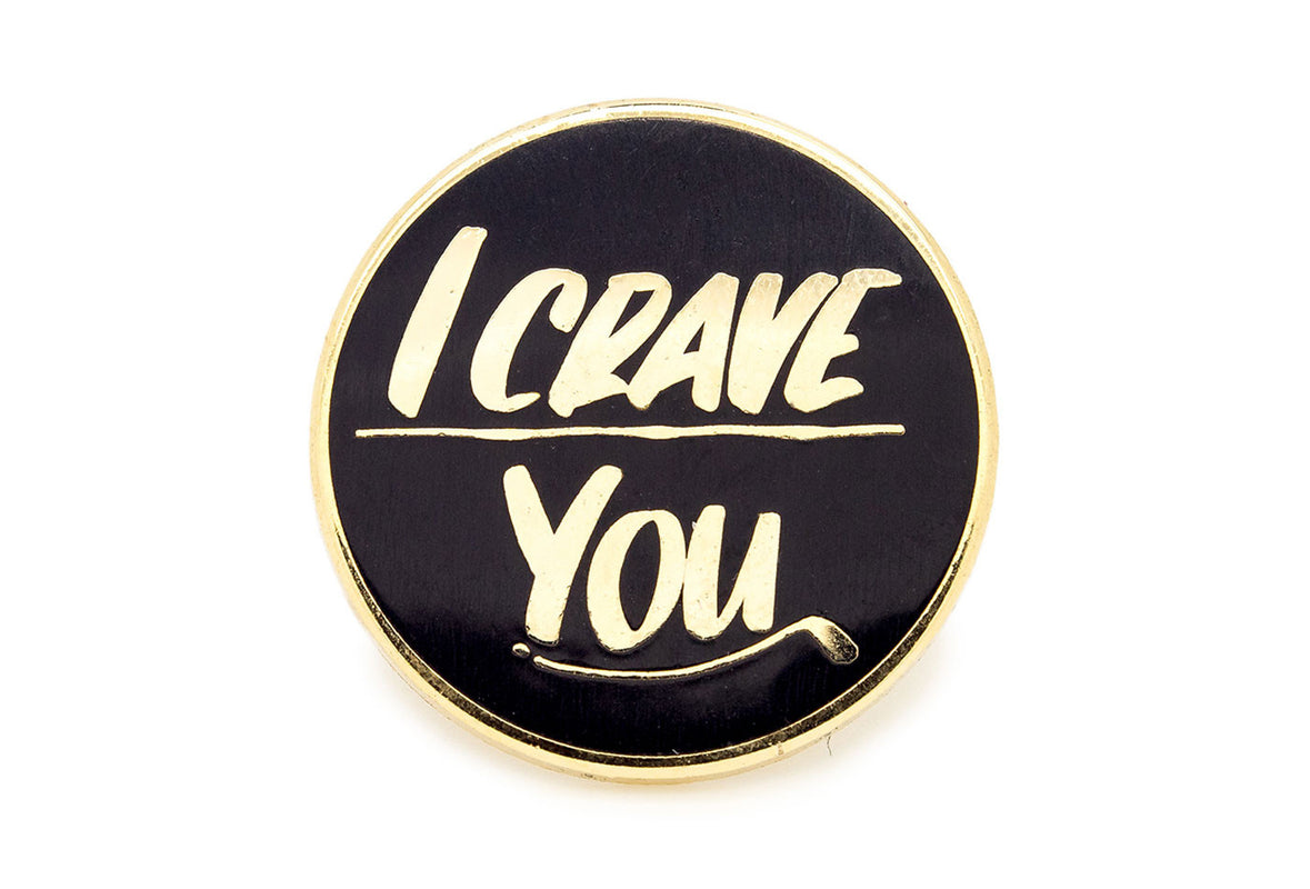 Baron Von Fancy - I Crave You Pin - Gold on Black