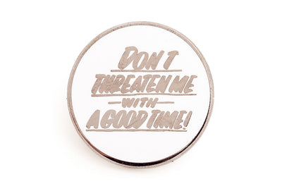 Don't Threaten Me Pin - Black on White