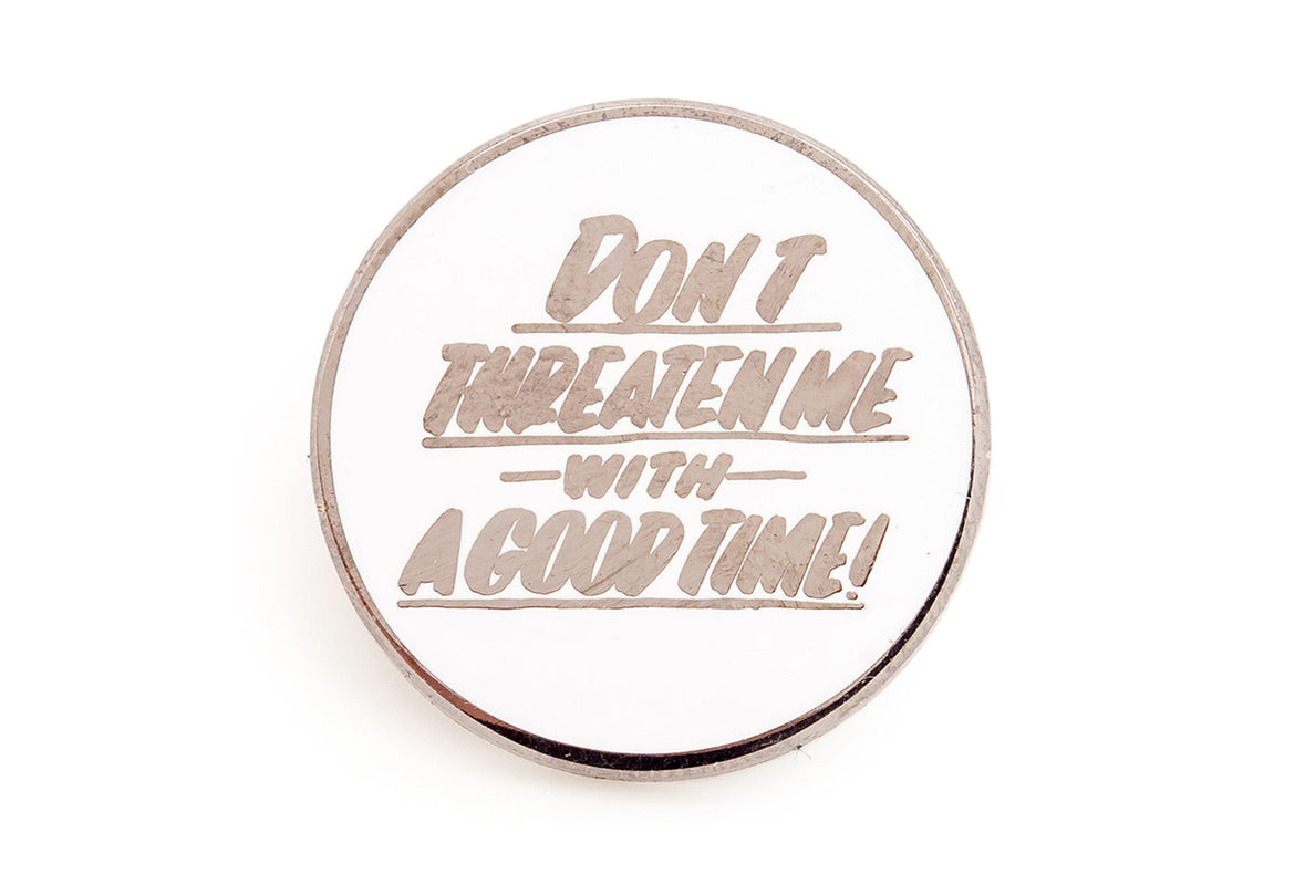 Baron Von Fancy - Don't Threaten Me Pin - Black on White