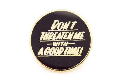 Don't Threaten Me Pin - Gold on Black
