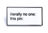 Literally No One Pin