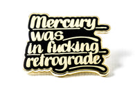 Baron Von Fancy - Mercury Was in F*cking Retrograde Pin - Black and Gold