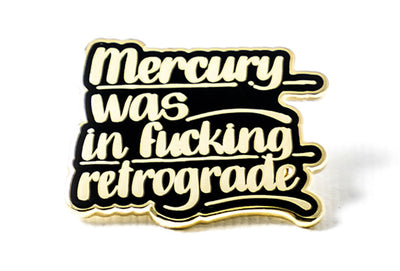 Mercury Was in F*cking Retrograde Pin - Black and Gold