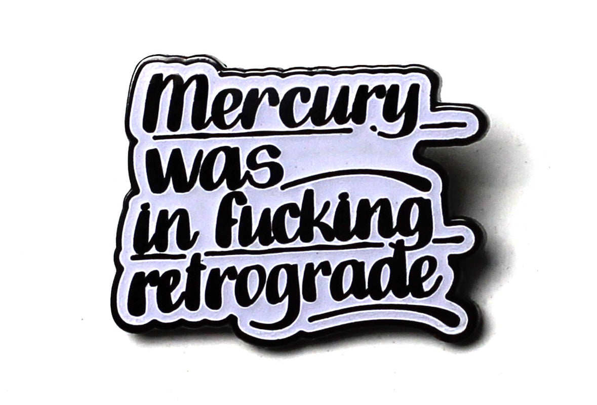 5b4c534048c Baron Von Fancy - Mercury was in F cking Retrograde Pin - Glow In The –  PINTRILL