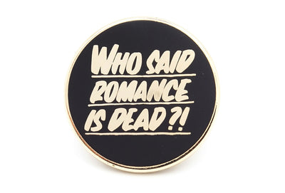 Who Said Romance Is Dead Pin - Gold on Black
