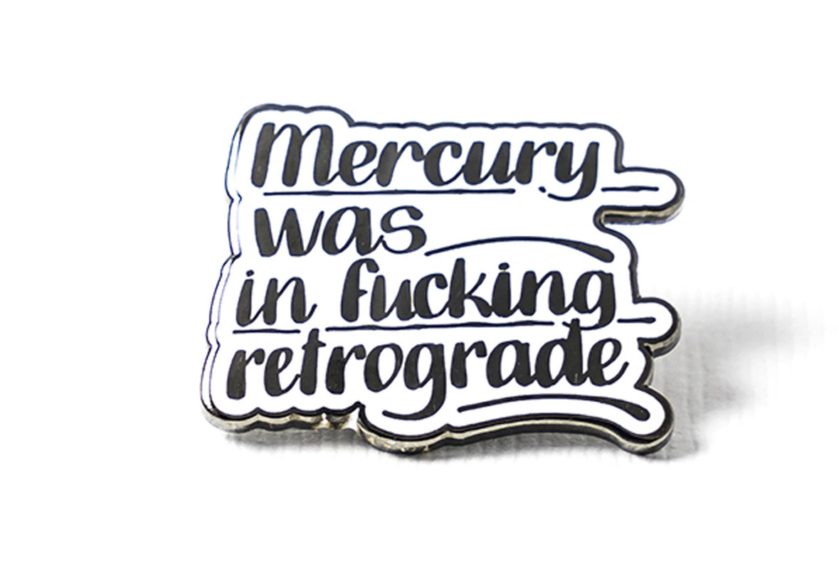 Baron Von Fancy - Mercury Was in F*cking Retrograde Pin - Black and White