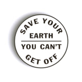 EARTH DAY - Save Your Earth You Can't Get Off