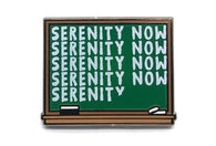 Serenity Now Chalkboard Pin