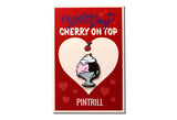 """You're My Cherry On Top"" Valentine's Card & Pins"