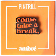 AMBRÉ - come take a break Pin
