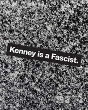 "Load image into Gallery viewer, ""Kenney is a Fascist"" Bumper Sticker"
