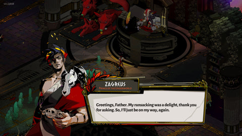 "Zagreus is speaking to his Dad Hades. In the text bubble it says ""Greetings, Father. My ransacking was a delight, thank you for asking. So, I'll just be on my way, again."""