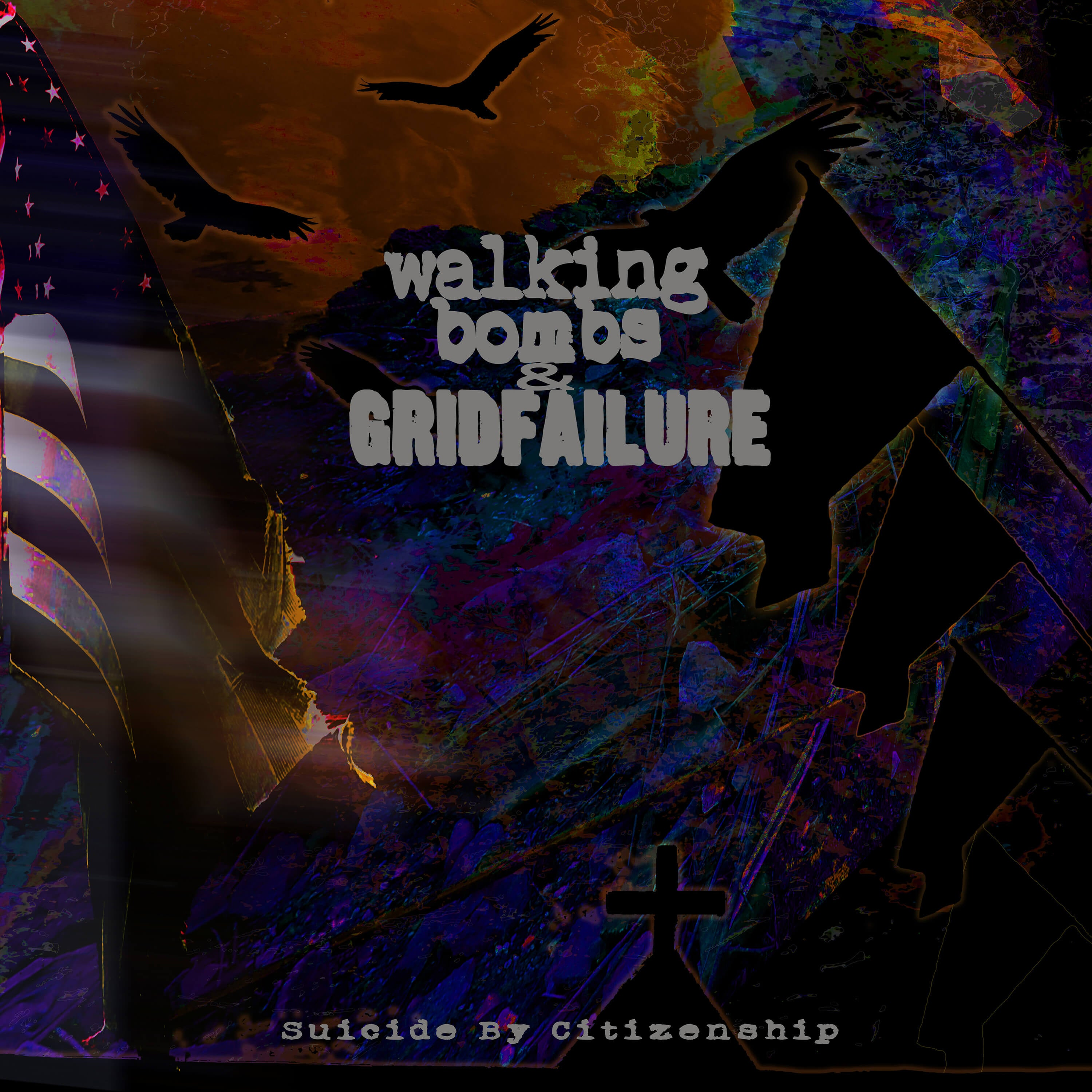 GRIDFAILURE // WALKING BOMBS - Suicide By Citizenship