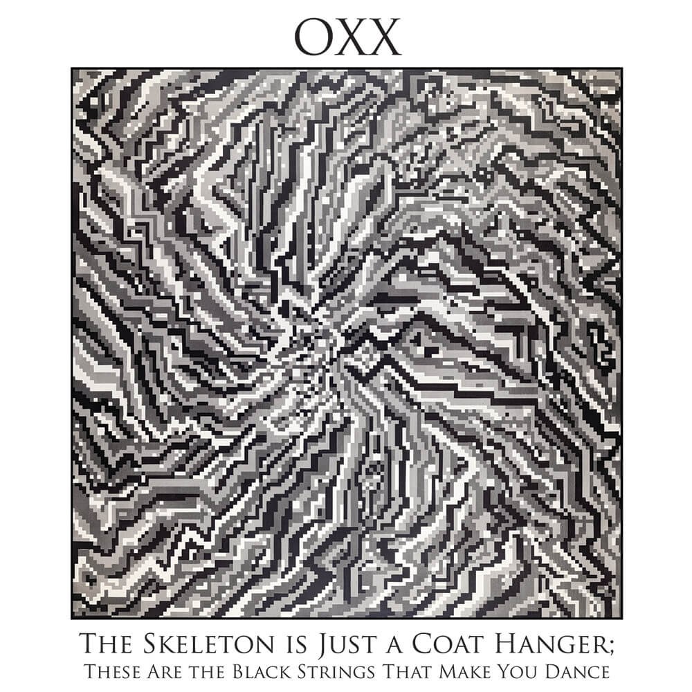 OXX - The Skeleton is Just a Coat Hanger; These Are the Black Strings That Make You Dance