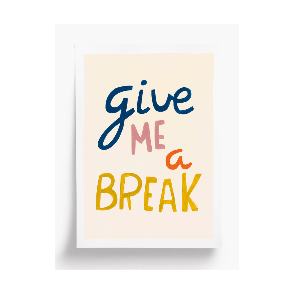 Give me a Break Print