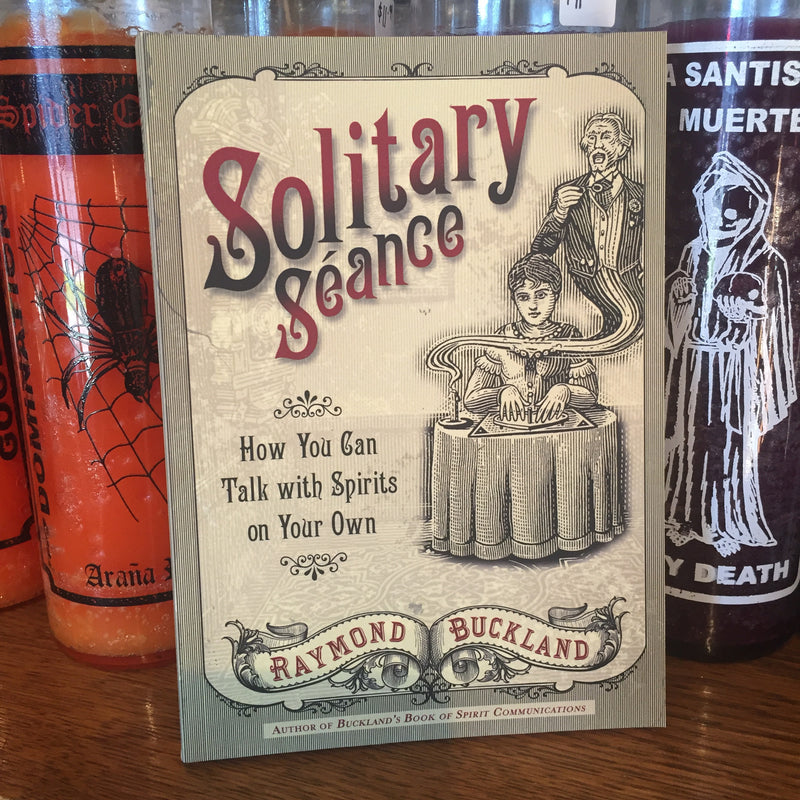 Solitary Seance: How You Can Talk with Spirits on Your Own by Raymond Buckland