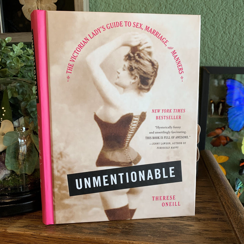 Unmentionable: The Victorian Lady's Guide to Sex, Marriage, and Manners by Therese Oneill - Curious Nature