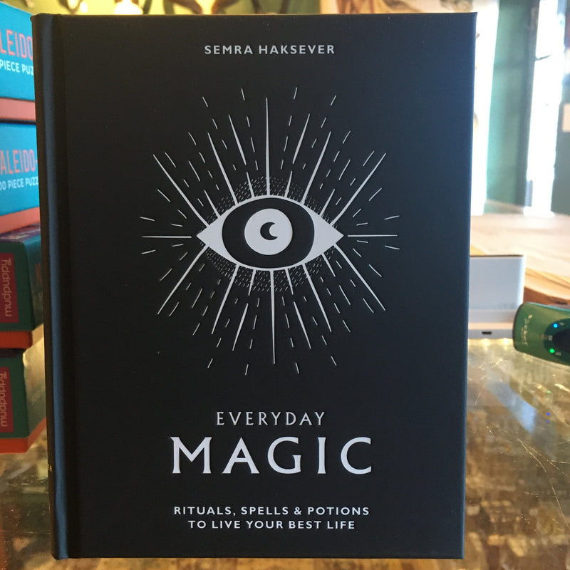 Everyday Magic: Rituals, Spells & Potions to Live Your Best Life by Semra Haksever