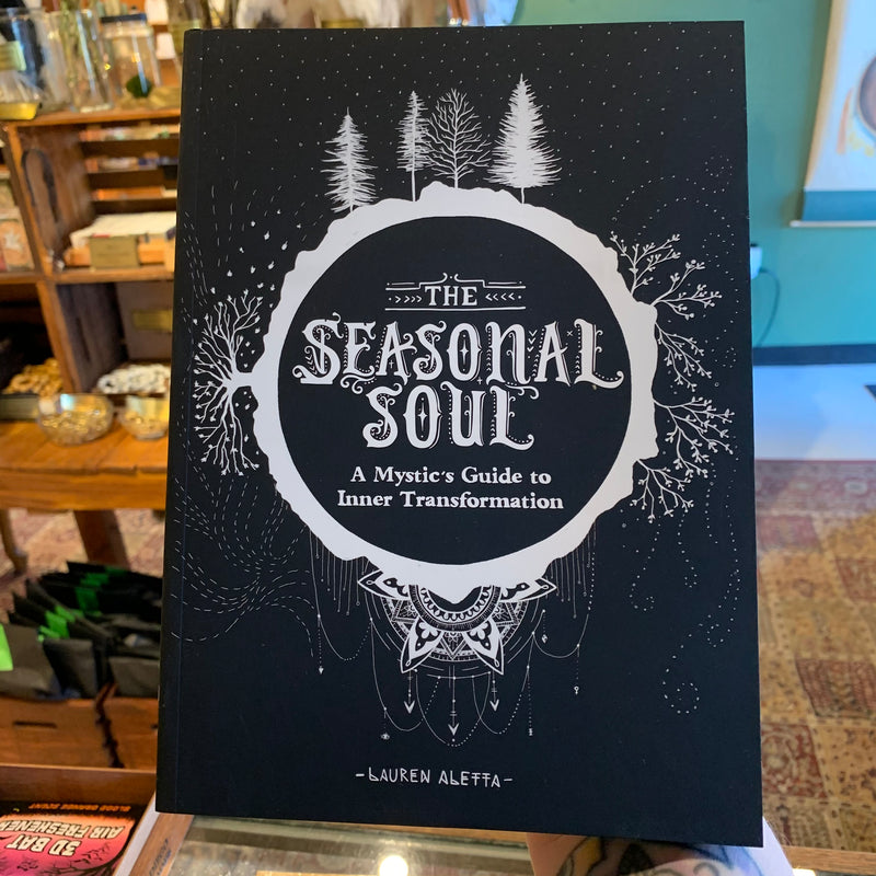 The Seasonal Soul: A Mystic's Guide to Inner Transformation by Lauren Aletta