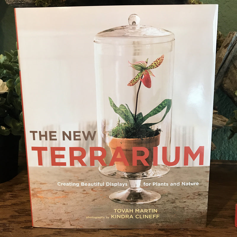 The New Terrarium by Tovah Martin and Kindra Clineff - Curious Nature