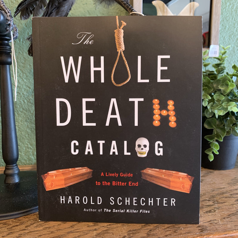 The Whole Death Catalog: A Lively Guide to the Bitter End by Harold Schechter - Curious Nature
