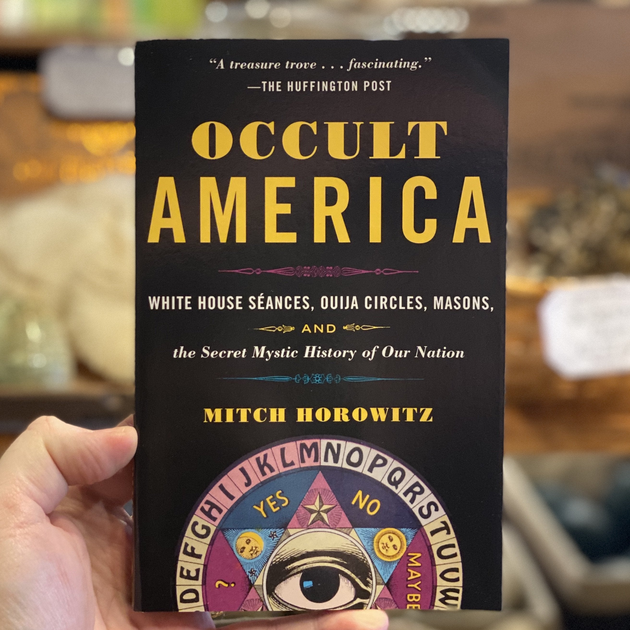 Occult America: White House Séances, Ouija Circles, Masons, and the Secret Mystic History of Our Nation by Mitch Horowitz