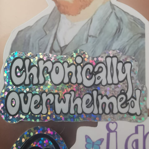 Chronically Overwhelmed - Glitter Sticker