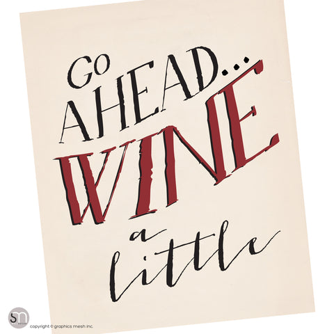 """GO AHEAD WINE A LITTLE"" - Typography Art Print"