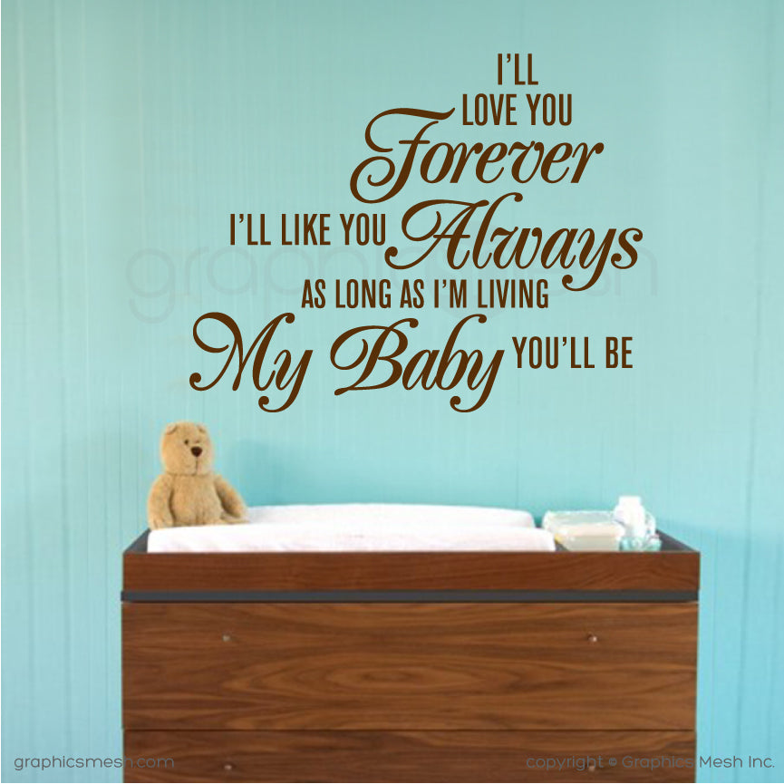 """I'll love you forever I'll like you Always As long as I'm living My baby you'll be"" Quote Wall decals"