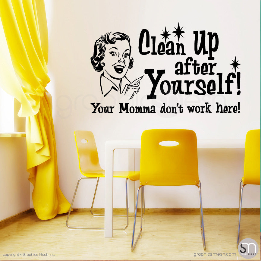"""CLEAN UP AFTER YOURSELF! YOUR MOMMA DON'T WORK HERE"" Quote Wall decals"