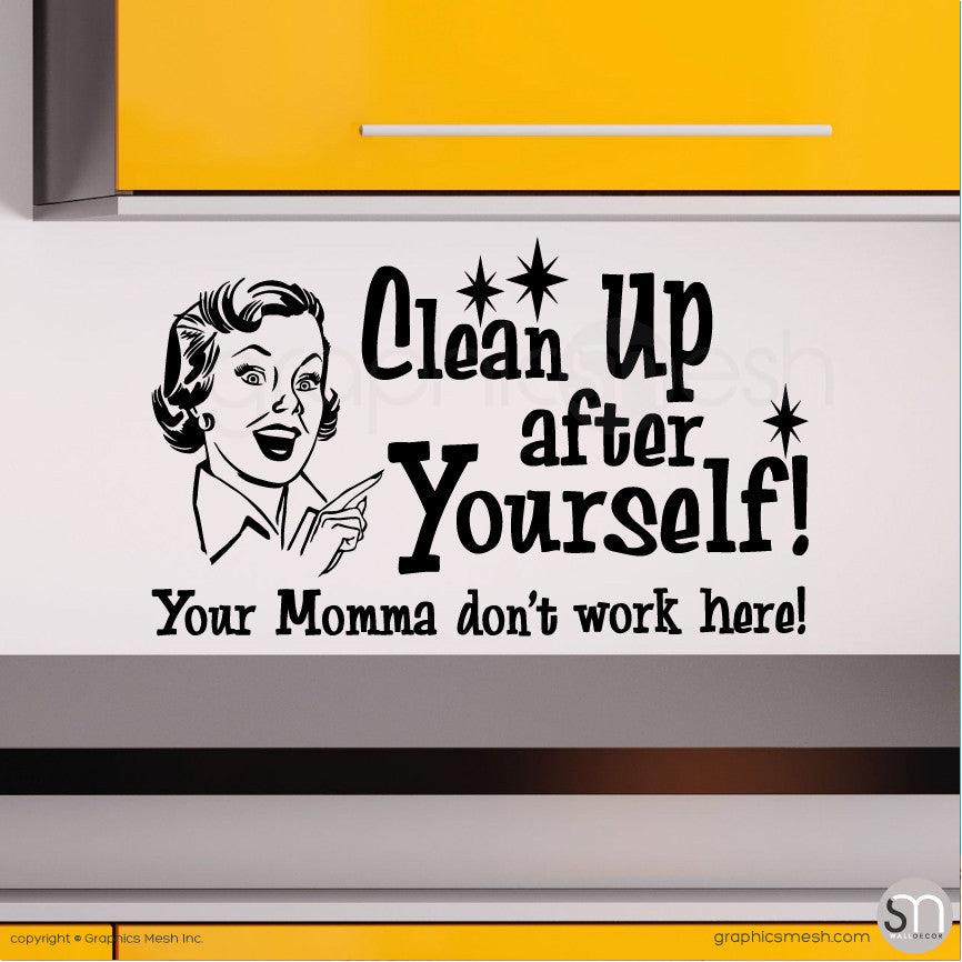 """CLEAN UP AFTER YOURSELF! YOUR MOMMA DON'T WORK HERE"" Quote Wall decals Black"