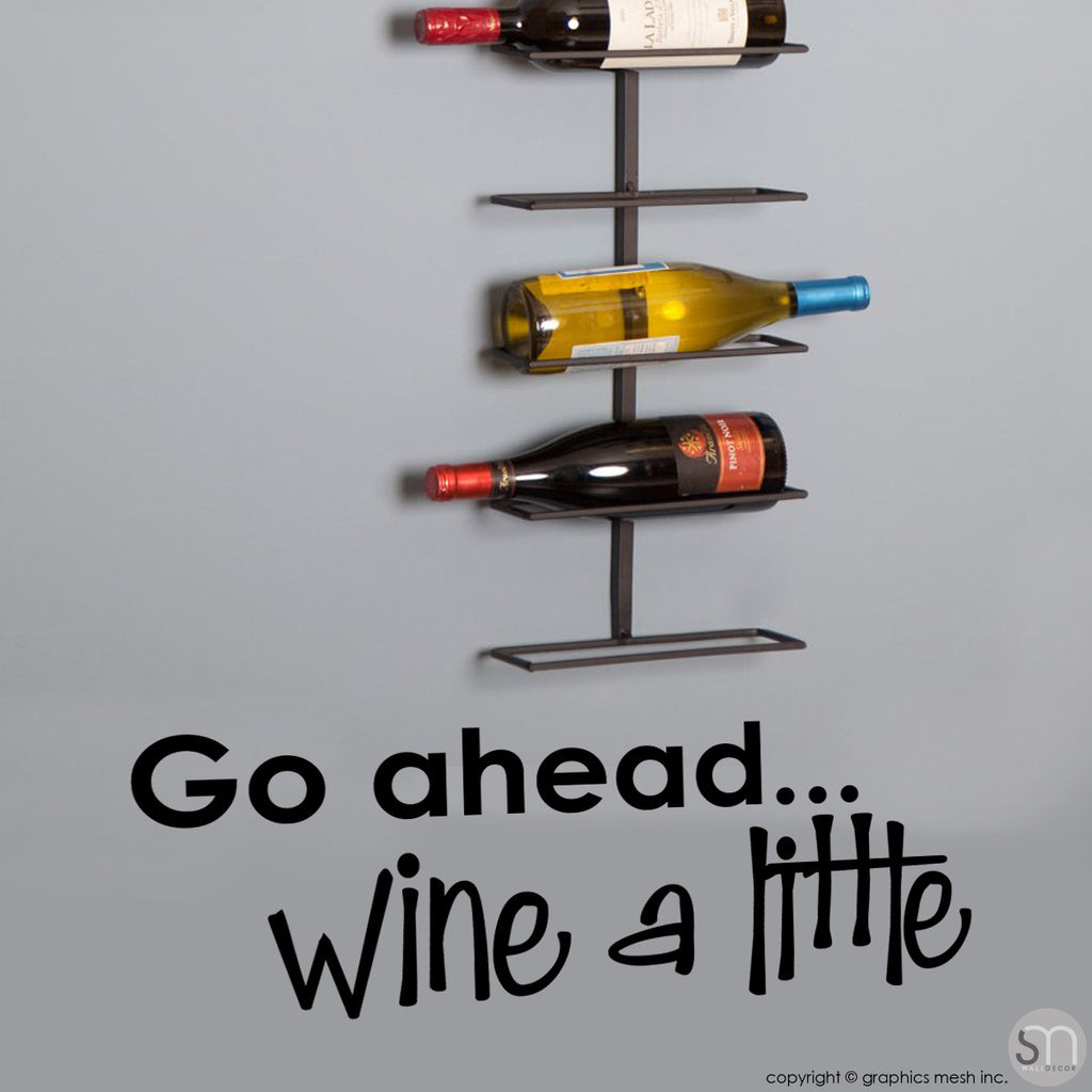 """GO AHEAD... WINE A LITTLE"" - Quote Wall decals black"