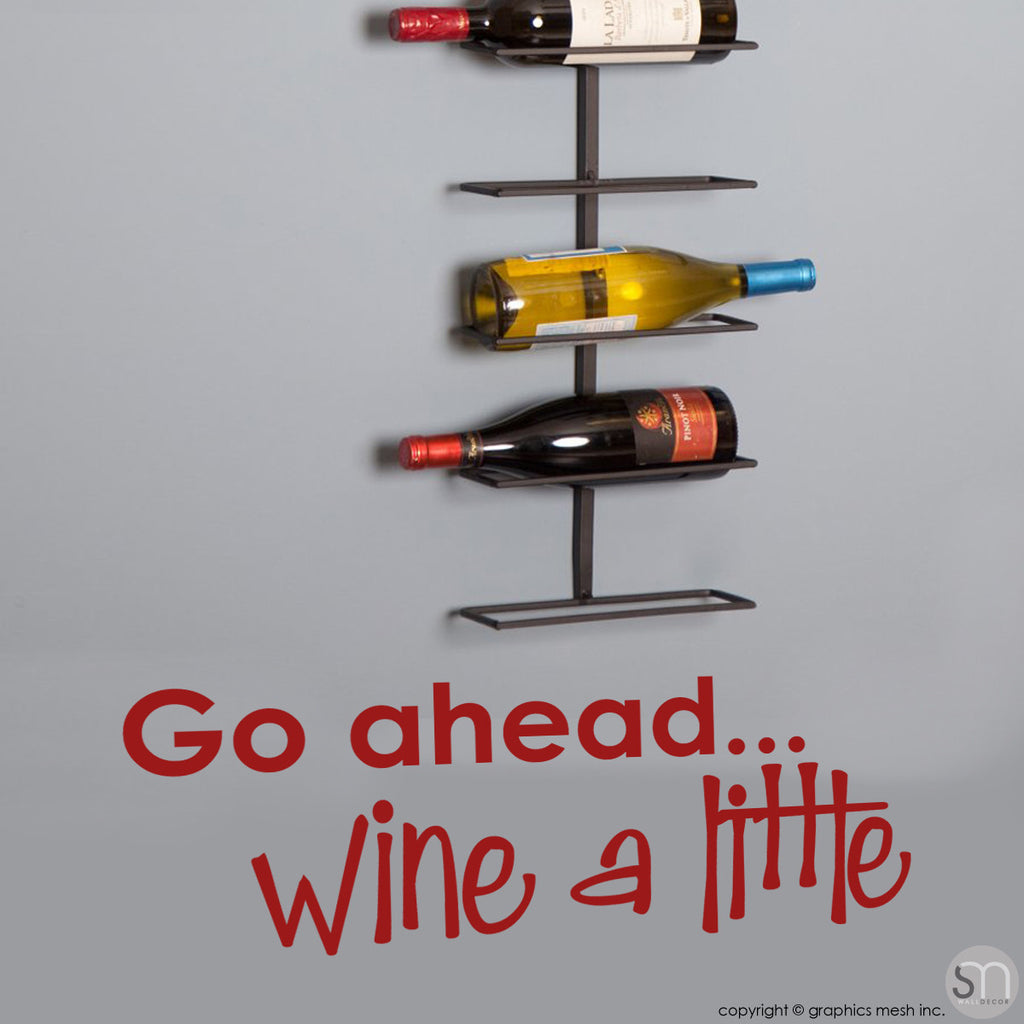"""GO AHEAD... WINE A LITTLE"" - Quote Wall decals dark red"