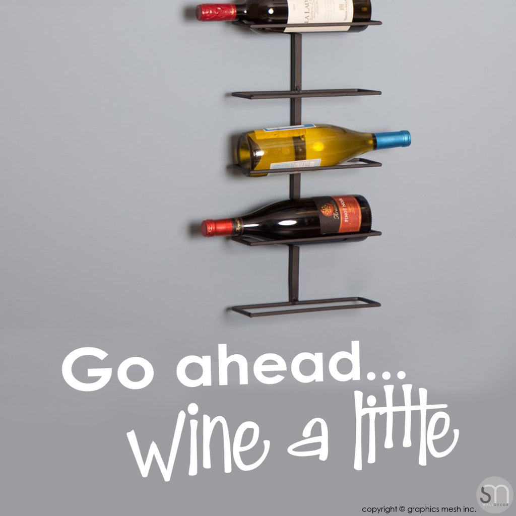 """GO AHEAD... WINE A LITTLE"" - Quote Wall decals white"