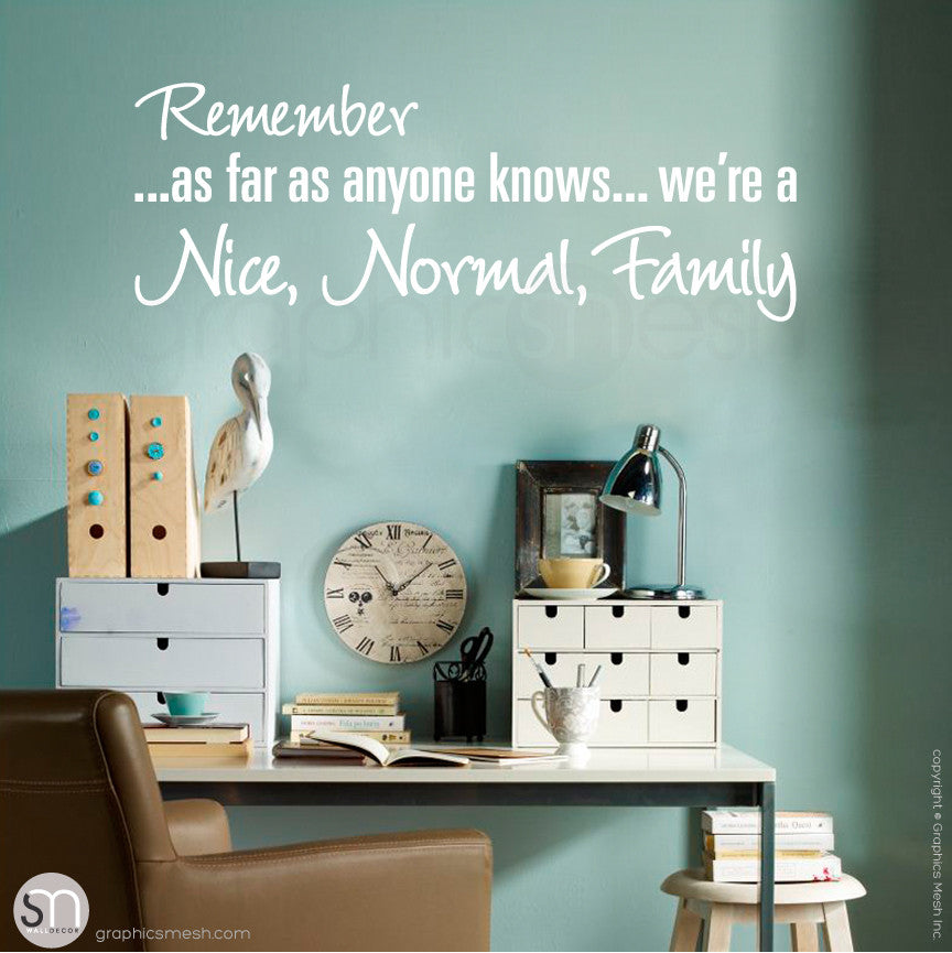 """REMEMBER AS FAR AS ANYONE KNOWS WE'RE A NICE NORMAL FAMILY"" - Quote Wall decals White"