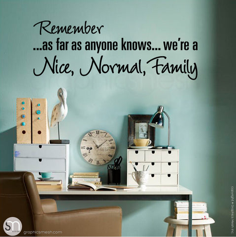 """REMEMBER AS FAR AS ANYONE KNOWS WE'RE A NICE NORMAL FAMILY"" - Quote Wall decals Black"