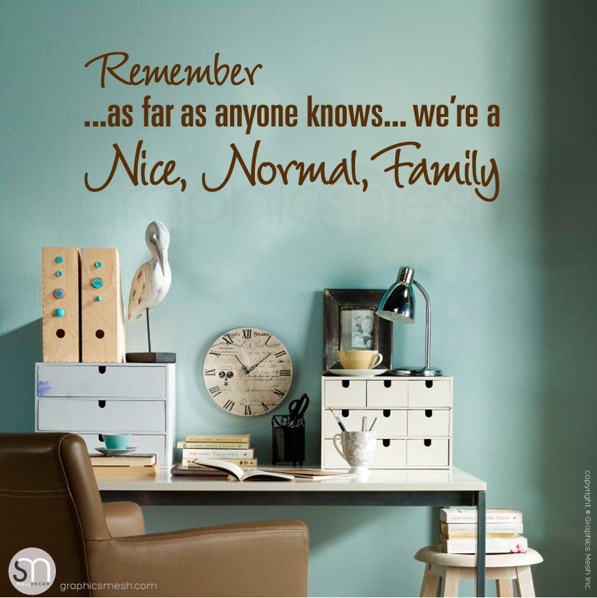 """REMEMBER AS FAR AS ANYONE KNOWS WE'RE A NICE NORMAL FAMILY"" - Quote Wall decals Brown"