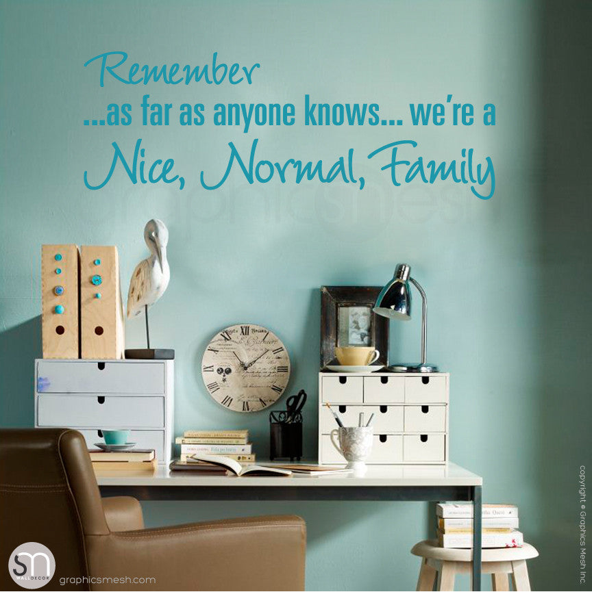"""REMEMBER AS FAR AS ANYONE KNOWS WE'RE A NICE NORMAL FAMILY"" - Quote Wall decals teal"
