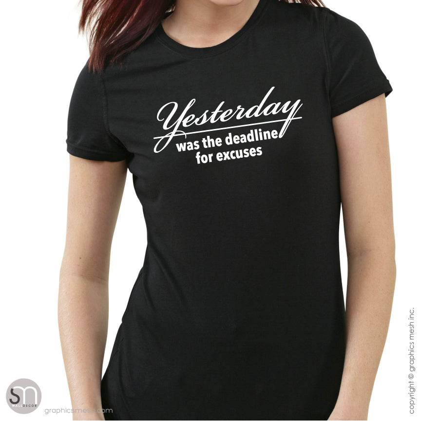 """Yesterday was the deadline for excuses"" Motivation Tee Inspirational shirt"