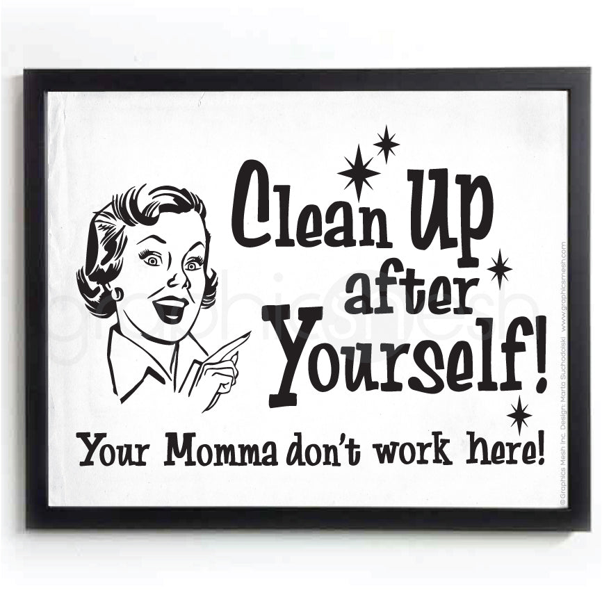 """Clean up after yourself your momma don't work here"" - Typography Art Humor Print"