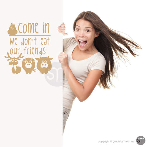 COME IN We don't eat our friends - Quote Wall Decals