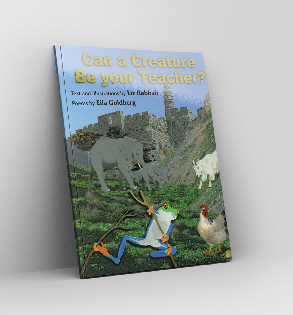 Can a Creature Be your Teacher?-  by Liz Rabbah and Eila Goldberg - Book