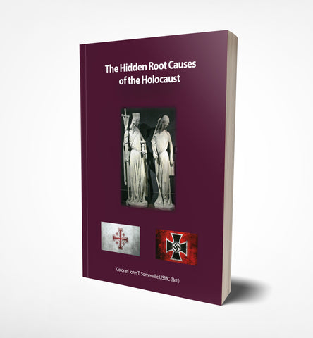 The Hidden Root Causes of the Holocaust by Colonel John T. Somerville USMC (Ret.)-book