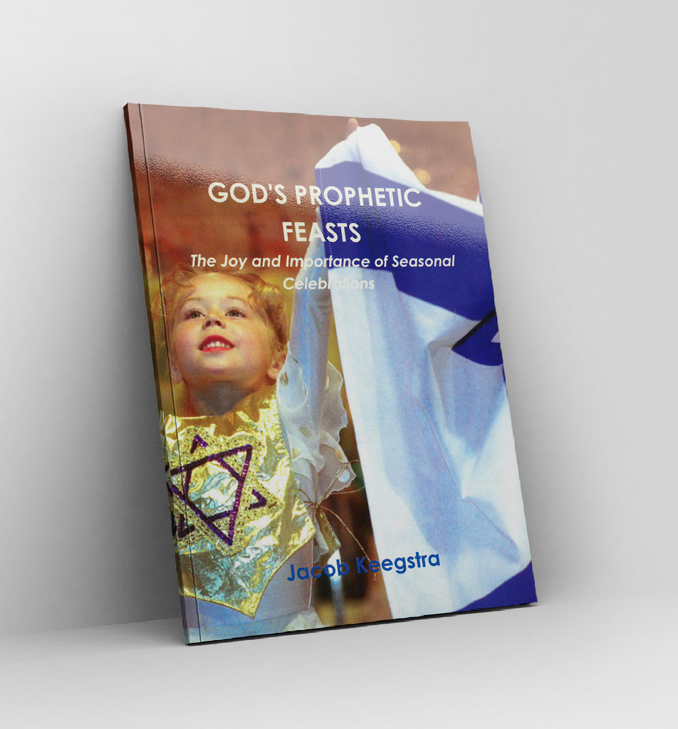 God's Prophetic Feasts, The Joy and Importance of Seasonal Celebrations by Jacob Keegstra - Book